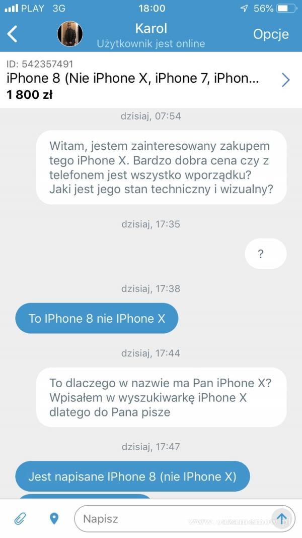 PLAY 3G 18:00 Karol Opcje Użytkownik jest online D: 542357491 iPhone 8 (Nie iPhone X, iPhone 7, 1 800 zł dzisiaj, 07:54 Witam, jestem zainteresowany...