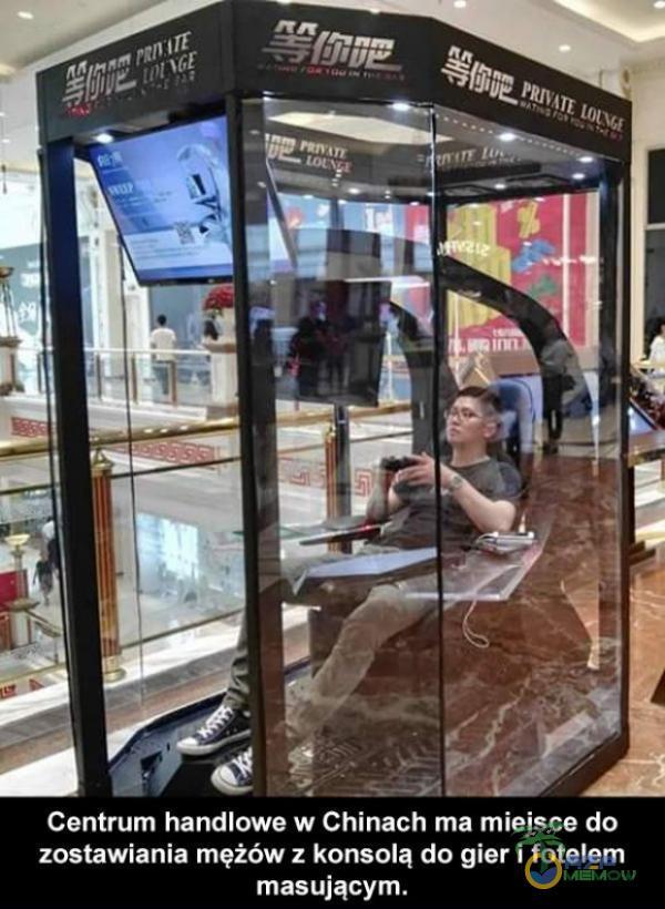 Centrum handlowe w Chinach ma miejsce da zostawiańia mężów z konsolą do gier i fotelem masującym.