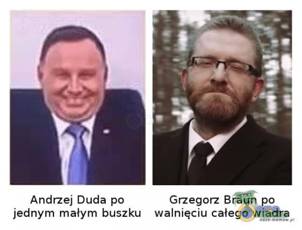 Andrzej Duda po Grzegorz Braun po jednym małym buszku walnięciu całego wiadra