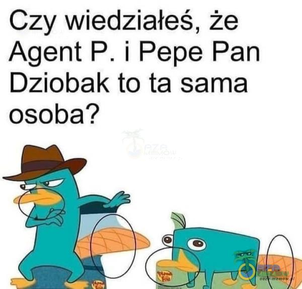 Czy wiedziałeś, że Agent P. i Pepe Pan Dziobak to ta sama osoba?