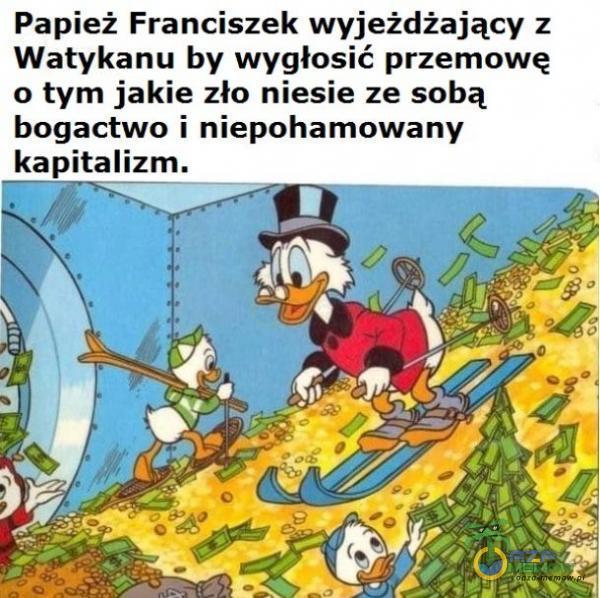 Papież Franciszek wyjeżdżający z Watykanu by wygłosić przemowę (: tym jakie zło niesie ze sobą bogactwo i niepohamowany Irkapitalizm.