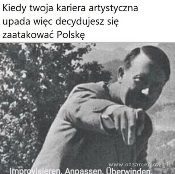 Kiedy twoja kariera artystyczna upada więc decydujesz się zaatakować Polskę