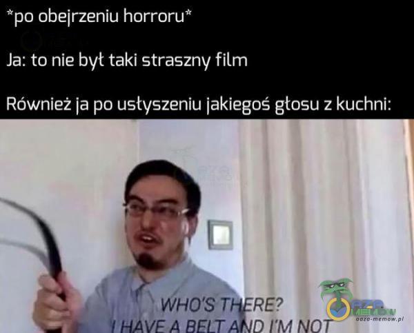 *p o obeirzeniu horroru Ja: to nie był taki straszny film Również ja po usłyszeniu [akiegoś głosu z kuchni: r WHO 9 rwa? : JNANEA EELTAND . .w NDT