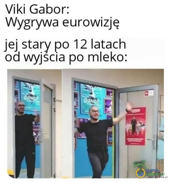 Viki Gabor: Wygrywa eurowizję Jej stary po 12 latach od wyjścia po mleko: