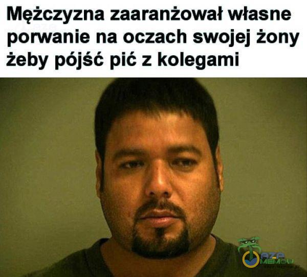 Mężczyzna zaaranżował własne porwanie na oczach swojej żony żeby pójść pić z kolegami
