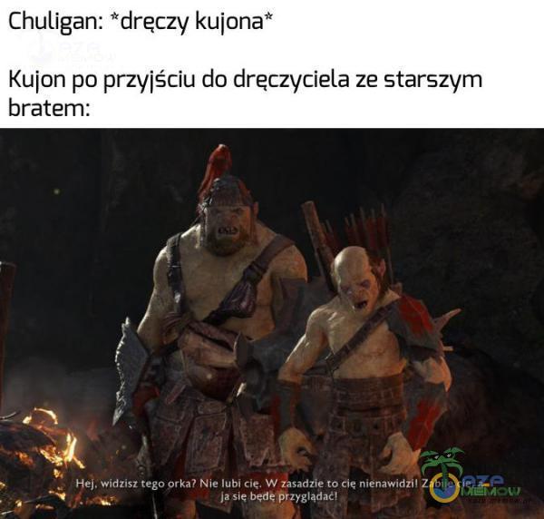 Chuligan: *dreczy kujona* Kujoń po przyjściu do dręczyciela ze starszym bratem: PLAN O CIE ZA REA - at = oO!