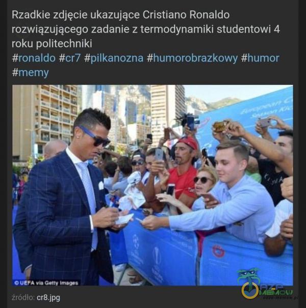 Rzadkie zdjęcie ukazujące Cristiano Ronaldo rozwiązującego zadanie z termodynamiki studentowi 4 roku politechniki #ronaldo #cr7 #pilkanozna #humorobrazkowy #humor C UEFA Źródło: