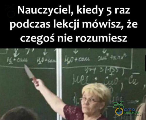 Nauczyciel, kiedy 5 raz podczas lekcji mówisz, że rZAZSCE UZ cZA (EZ pas