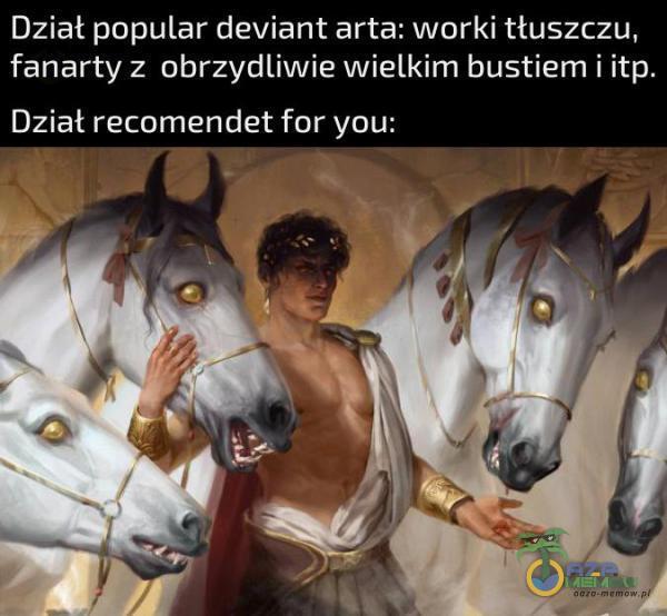 Dział popular deviant arta: worki tłuszczu, fanarty z obrzydliwie wielkim bustiem i itp. Dział reendet far you: