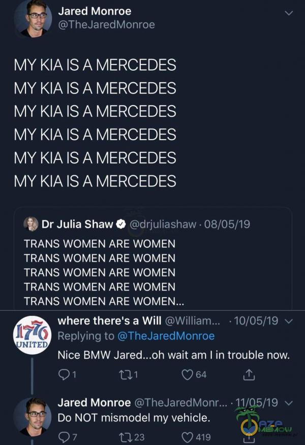Jared Monroe TheJaredMonroe MY KIA IS A MERCEDES MY KIA IS A MERCEDES MY KIA IS A MERCEDES MY KIA IS A MERCEDES MY KIA IS A MERCEDES MY KIA IS A MERCEDES Dr Julia Shaw O drjuliashaw • 08/05/19 TRANS WOMEN ARE WOMEN TRANS WOMEN ARE WOMEN TRANS WOMEN ARE WOMEN TRANS WOMEN ARE WOMEN TRANS WOMEN ARE...