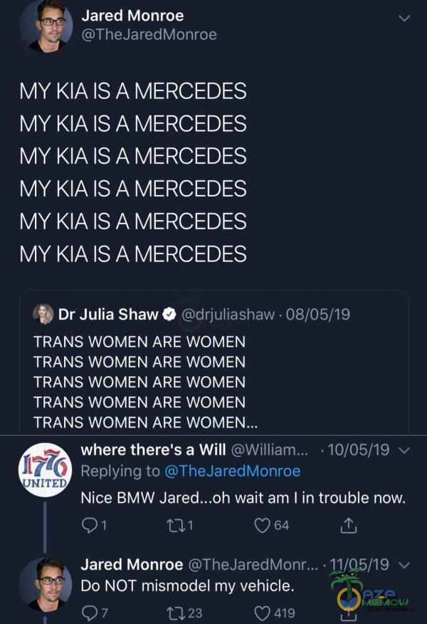 Jared Monroe TheJaredMonroe MY KIA IS A MERCEDES MY KIA IS A MERCEDES MY KIA IS A MERCEDES MY KIA IS A MERCEDES MY KIA IS A MERCEDES MY KIA IS A MERCEDES Dr Julia Shaw O drjuliashaw • 08/05/19 TRANS WOMEN ARE WOMEN TRANS WOMEN ARE WOMEN TRANS WOMEN ARE WOMEN TRANS WOMEN ARE WOMEN TRANS WOMEN ARE...