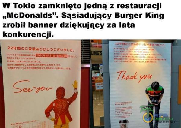 """w Tokio zamknięto jedną : restauracji """"McDonalds"""". Sąsiadujący Burger King zrobi! banner dziękujący za lata konkurencji. ! IILI """" """"v , _ m r ńcr * » » .."""