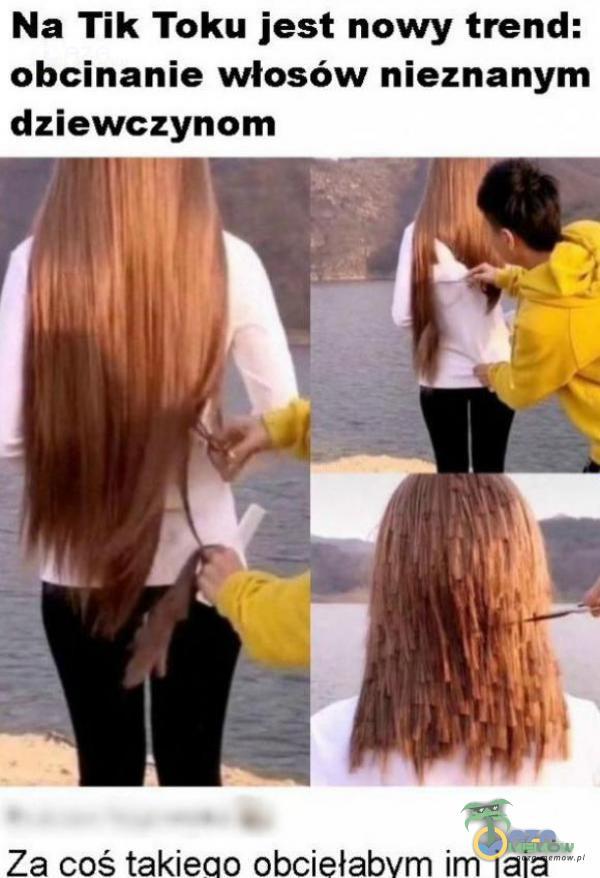 Na Tik Toku jest nowy trend: obcinanie włosów nieznanym dziewczynom Za coś takiego obciełabymi Im lala