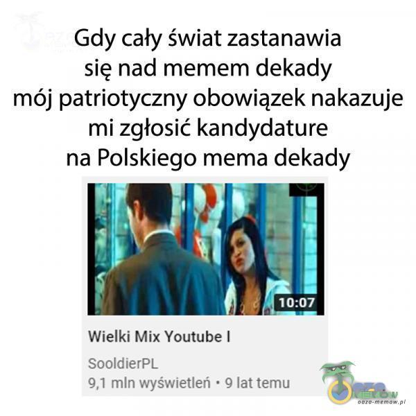 """Gdy """"cały świat zastanawia się nad memem dekady mój patriotyczny obowiązek nakazuje mi zgłosić kandydature na Polskiego mema dekady Wielki Mix Youtube ! L H,"""". mln wyświetli-ń . () lat Lamu"""