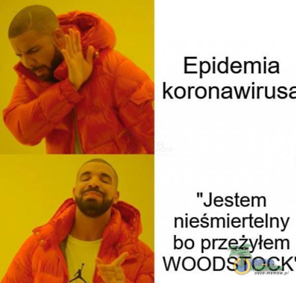, Epidemia   koronawirusz Jestem nieśmiertelny bo przeżyłem WOODSTOCK