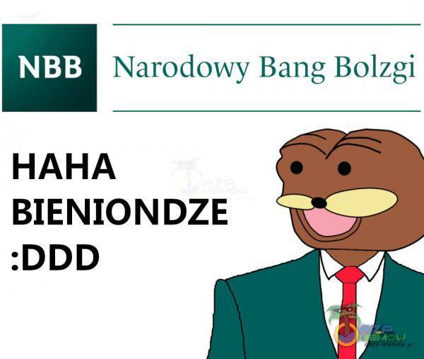 Narodowy Bang Bolzgi NBB HAHA BIENIONDZE :DDD
