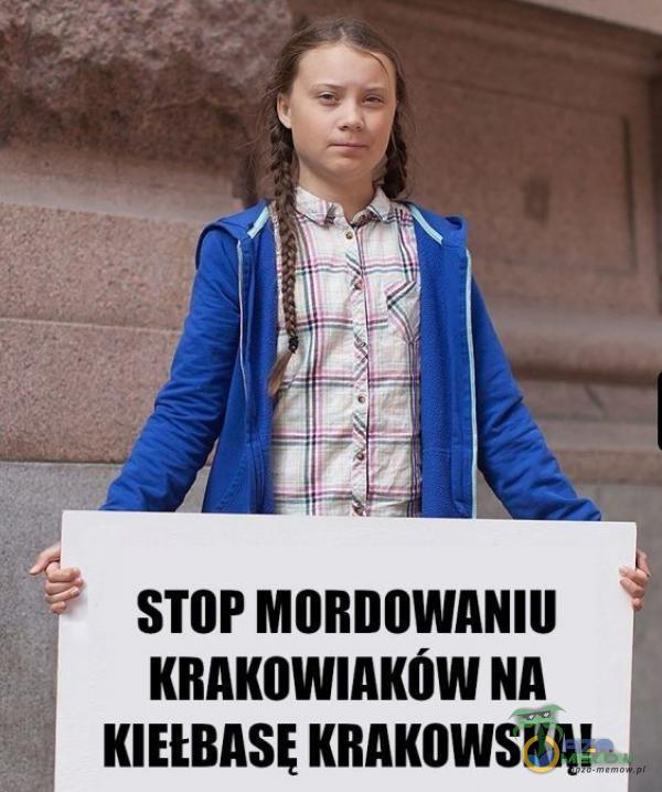 STOP MORDOWANIU KRAKOWIAKÓW NA KIEŁBASĘ KRAKOWSKĄ!  