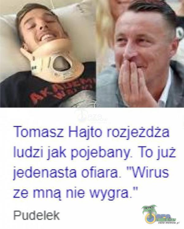 """Tomasz Hajto rozjeżdża ludzi jak pojebany. To już Jedenasta oflara_ Wirus ze mną nie wygra,"""" Fudelek"""