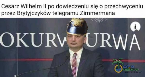 Cesarz Wilhelm Il po dowiedzeniu się o przechwyceniu przez Brytyjczyków telegramu Żimmermana m ALI OKU***URWA