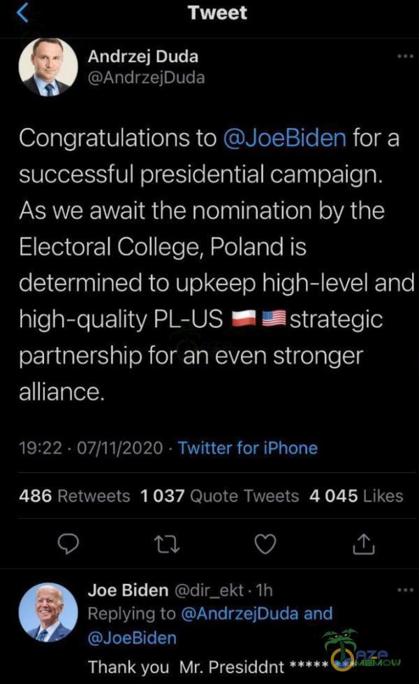 "4 Tweet Andrzej Duda GArndrzejDuda Congratulalionis to © JoeBiden for a successtul presidential campaign. As we await the nomination by the Electoral College, Poland is determined to upkeep high-level and se KENAEASCA 1 Fieiceje eZ SASS OK: RYSIA opie[zi alliance. | PPU EATER ZWI Jan rcoj 486 Rstwests 1 037 Ducue Twests Likes | Li! Z pf ""Joe Biden Gdii_ekt 1h | ZPWOPECKONU W zzo GSP ZJ) Thank yóu Mr. Presiddnt ***** ***"