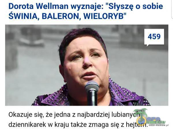 Dorota Wellman wyznaje: Słyszę o sobie ŚWINIA, BALERON, WIELORYB Okazuje się, że jedna z najbardziej lubianych dziennikarek w kraju także zmaga się z hejtem.