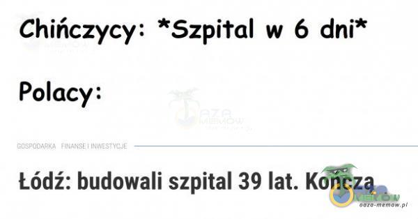 Chińczycy: *Szpiłal w 6 dni* Polacy: Łódź: budowali szpital 39 lat. Kończą