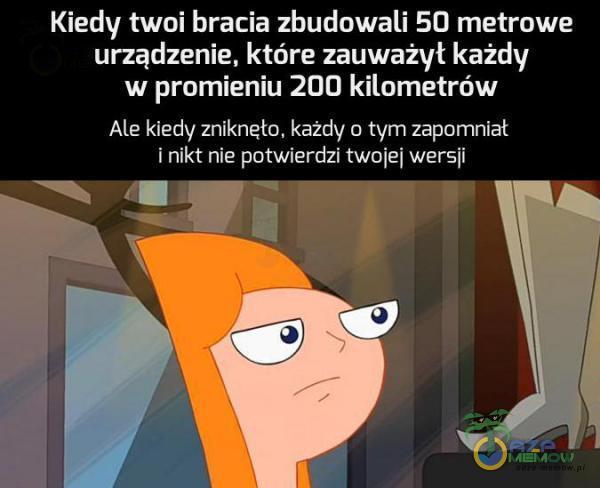 Kiedy twoi bracia zbudowali SU metrowe urządzenie. które zauważył: każdy w promieniu ZUD kilometrów Ale kiedv zniknęm, każdy o tvm zapomniał I nikt nie potwierdz! twoje] wersu