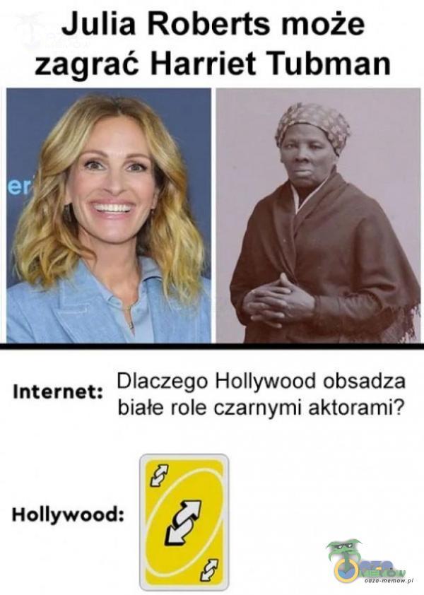 Julia Roberts może zagrać Harriet Tubman Internet: P gczego Hollywood obsadza białe role czarnymi aktorami? 6 Hollywood: g 2