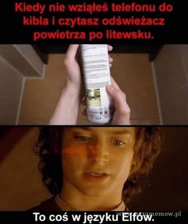 Kiedy nie wziąłeś telefonu do kibla i czytasz odświeżacz powietrza po litewsku. To coś w języku Elfów.