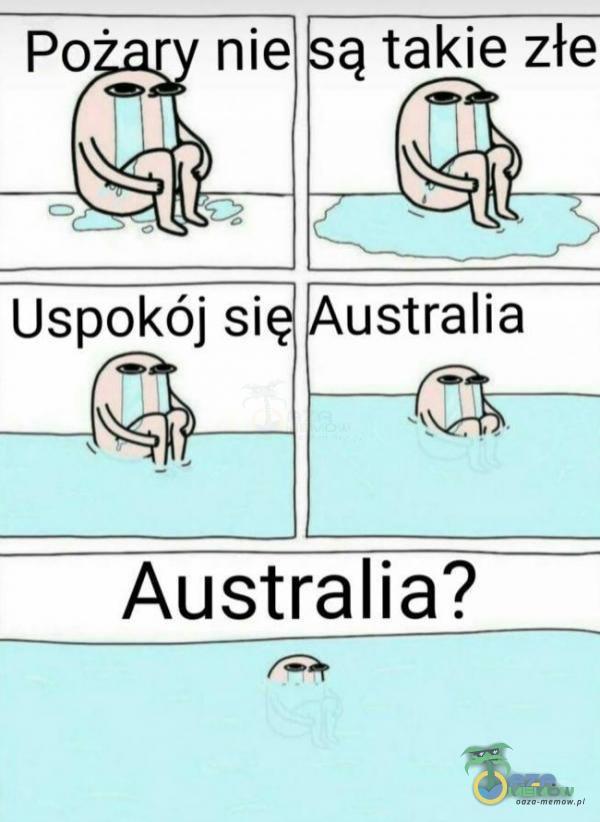 *są takie złe USpokój się Australia Australia?