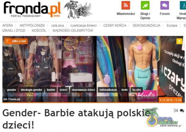 Fronda AFERA ANTYPOLONIZM cela us cywŃizacja śmierci 2yoz1 MAOROSc• CËLggRYTów Wiadomo ci głogi i Opinie CZASY KOŃCA DEKOMUNIZACJA Europa Gender- Barbie atakują polskie dzieci! 34