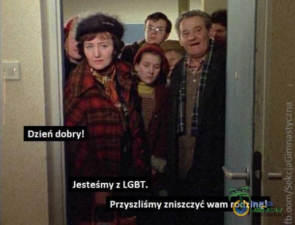 Dzień dobry! Jesteśmy z LGBT. Przyszliśmy zniszczyć wam rodzinę!