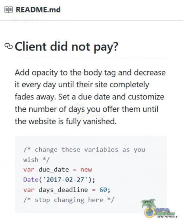 EB Q)Client did not pay? Add opacity to the body tag and decrease ił every day until their site etely fades away. Set a due date and customize the...