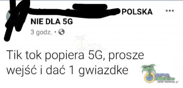 POLSKA NIE DŁA 5G 1 puttt » Q Tik tok popiera 56, prosze wejść i dać 1 gwiazdke