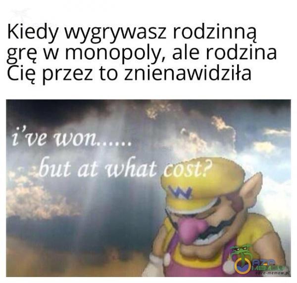 Kiedy wygrywasz rodzinną grę w monopoly, ale rodzina ię przez to znienawidziła