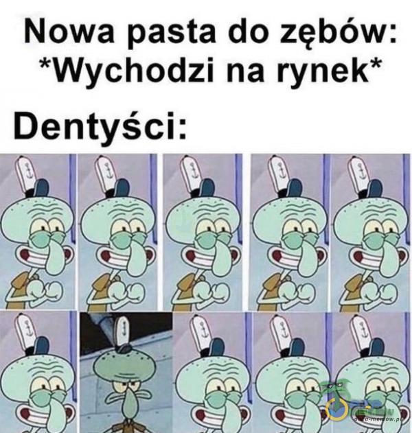 Nowa pasta do zębów: *Wychodzi na rynek* Dentyści: = z . ń J | al u i - = = a 7 = az A aa) 1 IE 5 N_ <= 5 k i = = ! Ń Z i zł i da | | 1 p Y f -