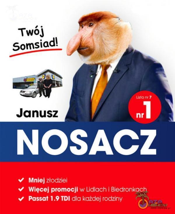 Twój Somsiad! Janusz nr NOSACZ Mniej złodziei Więcej promocji w Lidlach i Biedronkach Passat I .9 TDI dla każdej rodziny