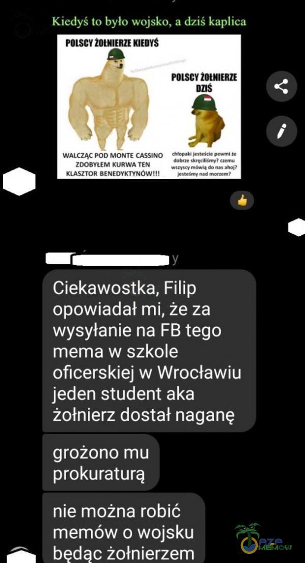 Kiedyś tu było wojsko, a dziś kaica POLSCY Z9UHIERZE MIEDYŚ i POLSCY ZGLKIERZE Ciekawostka, Filip opowiadał mi, że za wysyłanie na FB tego mema w szkole oficerskiej w Wrocławiu ISSN EGLE] żołnierz dostał naganę grożono mu prokuraturą nie można róbić memów o wojsku będąc żołnierzem