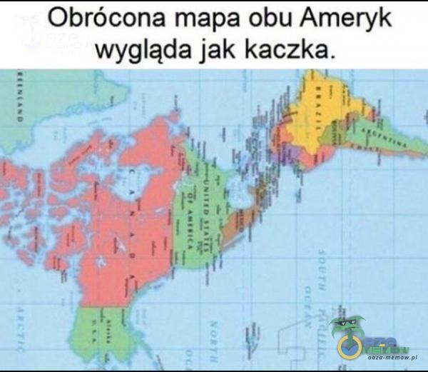 Obrócona mapa obu Ameryk wygląda jak kaczka. , . Jg ą