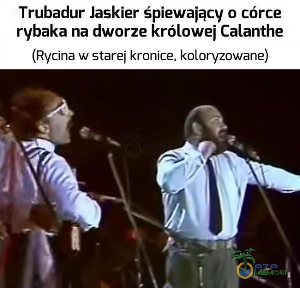 Trubadur Jaskier śpiewaiacy o córce rybaka na dworze królowe] Calanthe (Rycina w starej kronice. kolan/zowane)