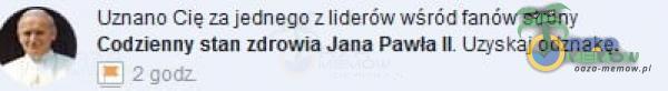 Uznano Clę za jednego z liderów wśród fanów strony Codzienny stan zdrowia Jana Pawła IL Uzyskaj odznakę. 2 godz
