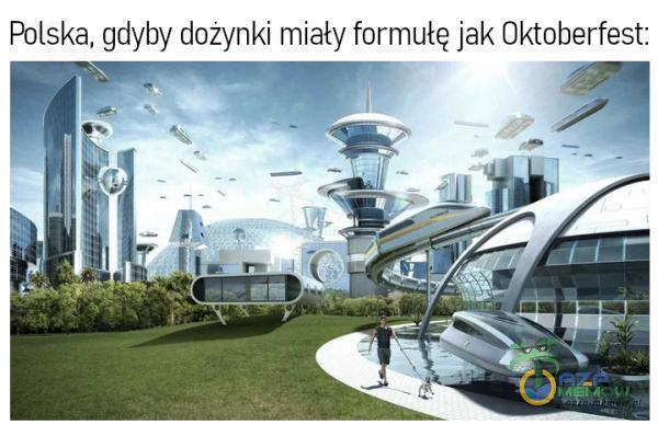 Polska, gdyby dożynki Imiały fofmułę jak Oktoberfest: