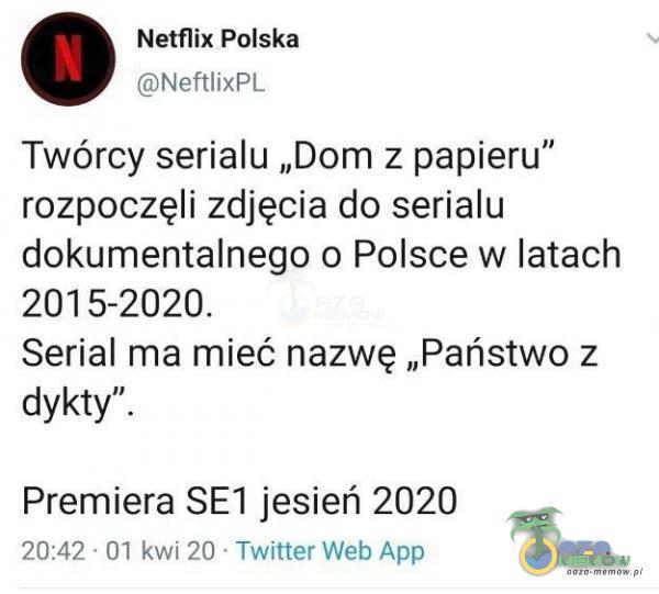 """Netflix Polska ANehxPL Twórcy serialu """"Dom z papieru rozpoczęli zdjęcia do serialu dokumentalnego o Polsce w latach 2015-2020. Serial ma mieć nazwę """"Państwo z dykty"""". Premiera SET jesień 2020 ZNĄŻ (1 kwyż0: Twittar Wab Arp"""