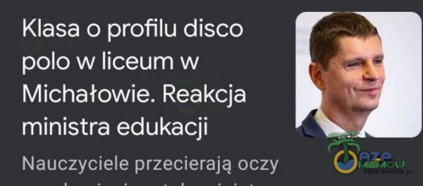 Klasa o profilu disco polo w liceum W Michałowie. Reakcja ministra edukacji Nauczyciele przecieralę uczy