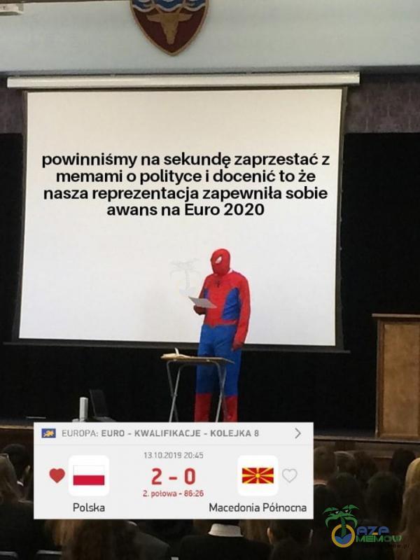 powinniśmy na sekundę zaprzestać z memami o polityce i docenić to że nasza reprezentacja zapewniła sobie awans na Euro 2020 EUROPA; EURO . KWALIFIKACJE - KOLEJKA 8 13 102019 2-0 2. połowa - 86:26 Po Iska Macedonia Północna