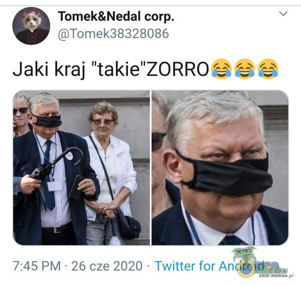 TomekaNedal corp. ks (0Tomek38328086 Jaki kraj takie zORROSe © = Fa 7:45 PM: 26 cze 2020 : Twitter for Android