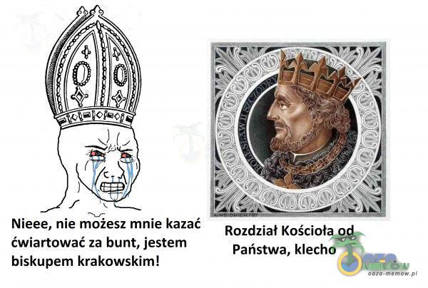 Nieee, nie możesz mnie kazać ćwiartować za bunt, jestem biskupem krakowskim! Rozdział Kościoła od Państwa, klecho