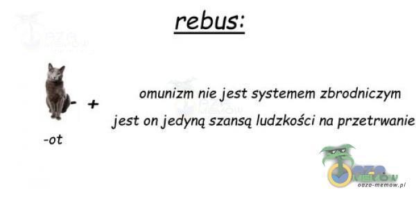 rebus: 4 + omunizm nie jest systemem zbrodniczym jest un jedyną szansą ludzkości na przetrwanie -Ot