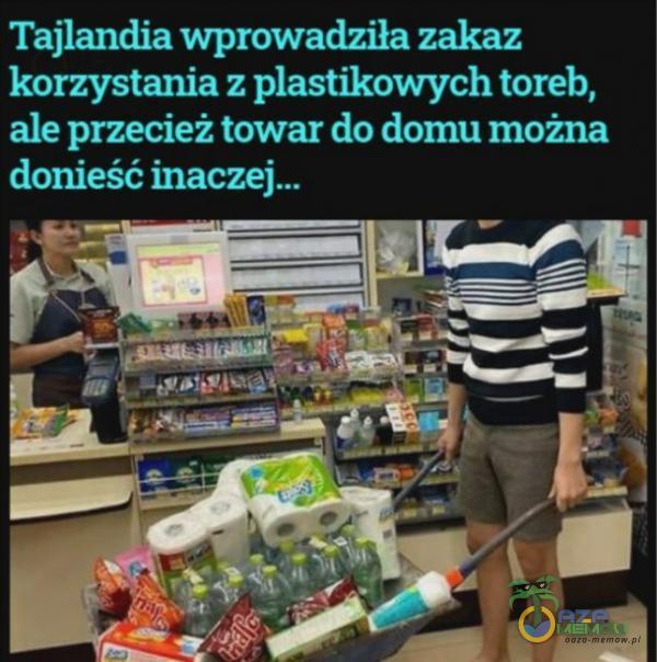 Tajlandia wpmwadmh zakaz kb rzystania z astikowych toreb, ale przecież lowa: do domu można donieść