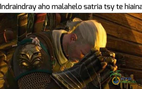Indraindray aho mataheto satria tsy te hiain. ...y